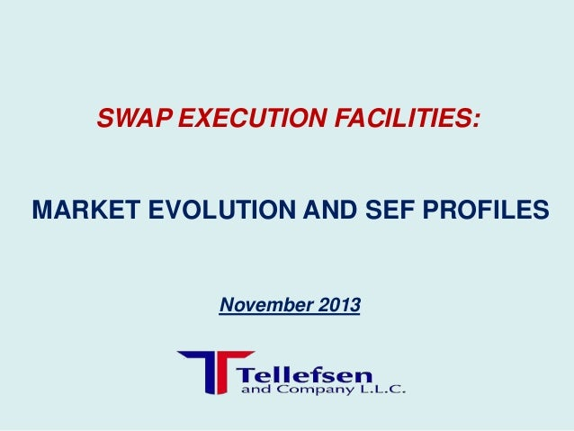 SWAP EXECUTION FACILITIES:  MARKET EVOLUTION AND SEF PROFILES  November 2013