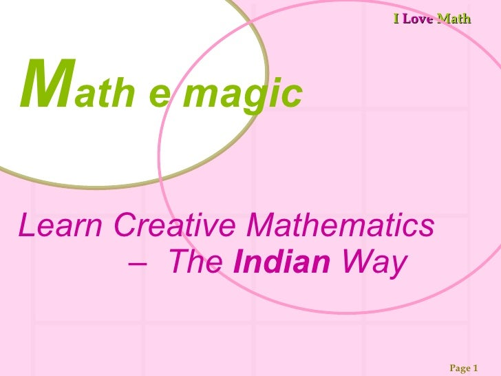 M ath e magic Learn Creative Mathematics  –  The  Indian  Way