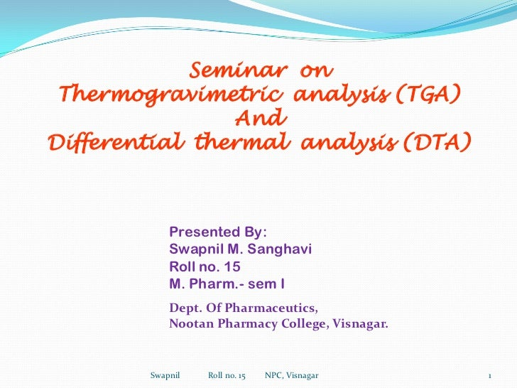 Seminar  on<br />Thermogravimetric  analysis (TGA)<br />And<br />Differential  thermal  analysis (DTA)<br />Presented By:<...