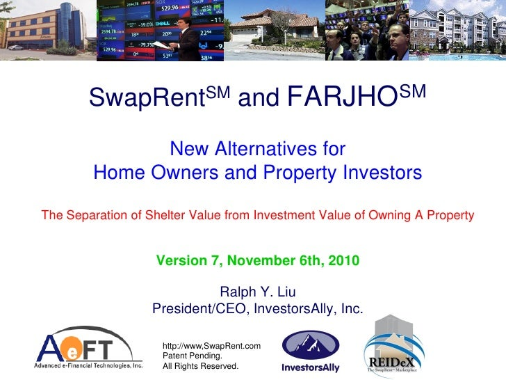 SwapRentSM and FARJHOSM               New Alternatives for         Home Owners and Property Investors  The Separation of S...