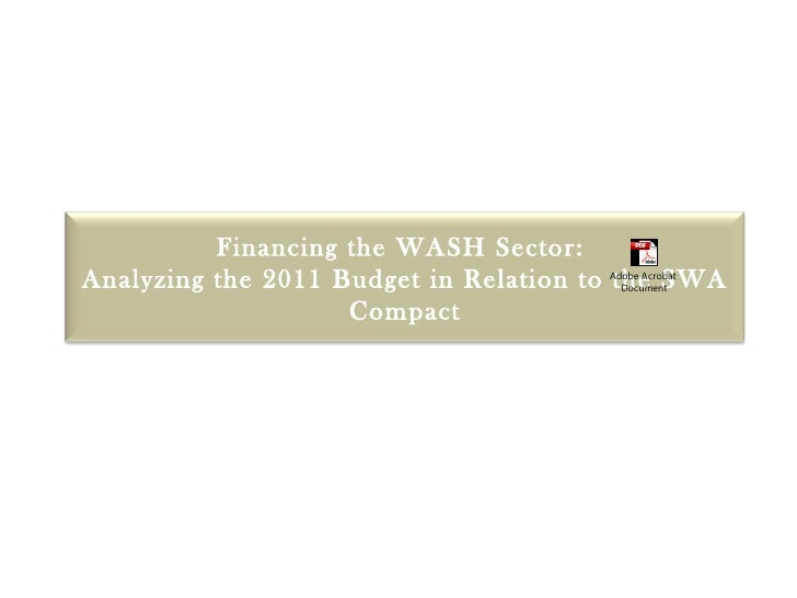 Financing the WASH Sector:Analyzing the 2011 Budget in Relation to the SWA                                       Adobe Acr...