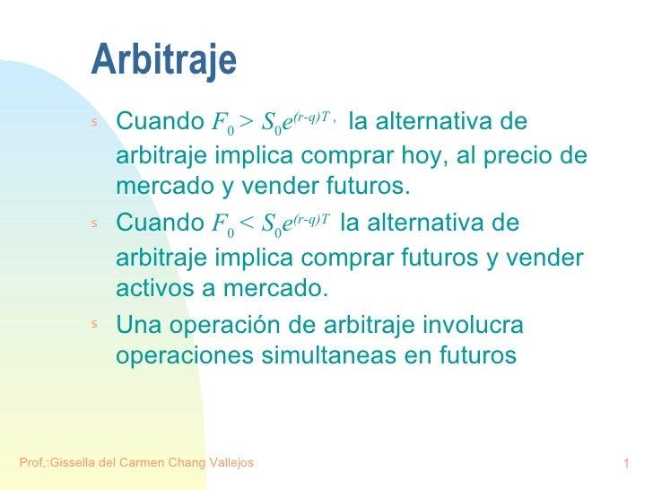 Arbitraje <ul><li>Cuando  F 0  > S 0 e (r-q)T  ,  la alternativa de arbitraje implica comprar hoy, al precio de mercado y ...