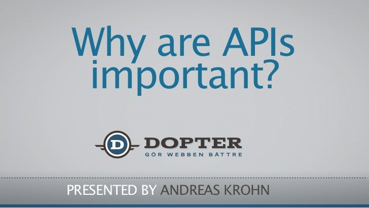 Why are APIs important?PRESENTED BY ANDREAS KROHN