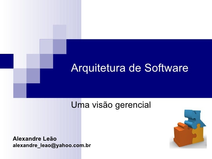 Arquitetura de Software Alexandre Leão [email_address] Uma visão gerencial