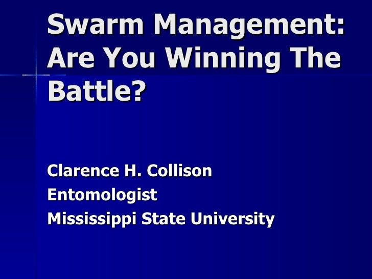 Swarm Management:Are You Winning TheBattle?Clarence H. CollisonEntomologistMississippi State University