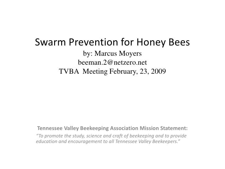 Swarm Prevention for Honey Beesby: Marcus Moyersbeeman.2@netzero.netTVBA  Meeting February, 23, 2009<br />Tennessee Valley...
