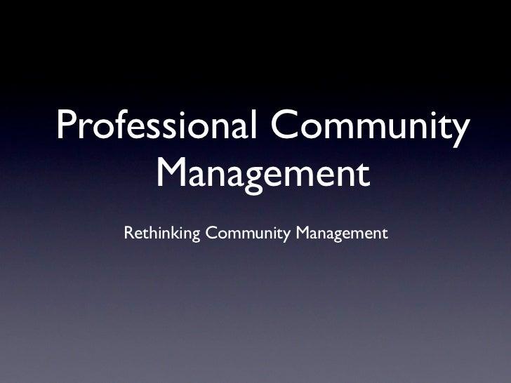 Professional Community      Management   Rethinking Community Management