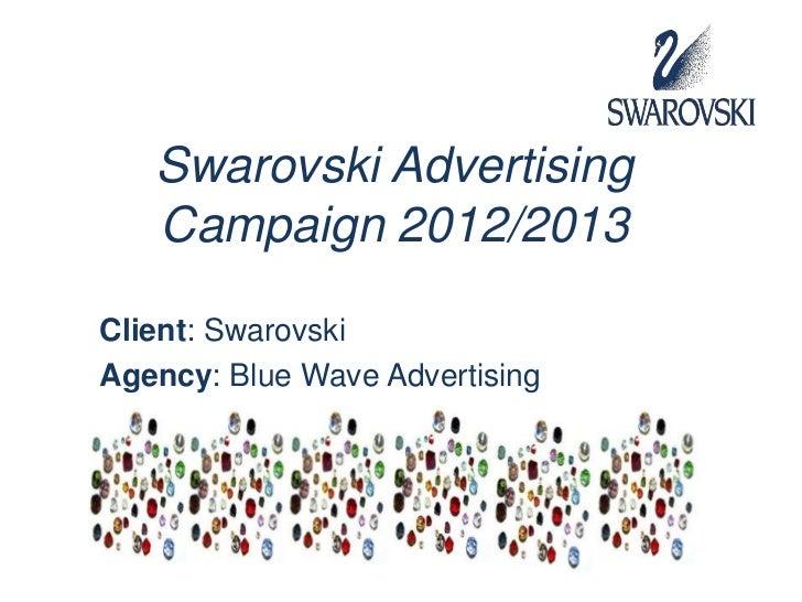 Swarovski Advertising   Campaign 2012/2013Client: SwarovskiAgency: Blue Wave Advertising