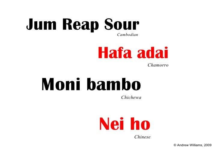 <ul><li>Jum Reap Sour Cambodian   </li></ul>Nei ho Chinese Moni bambo Chichewa Hafa adai Chamorro