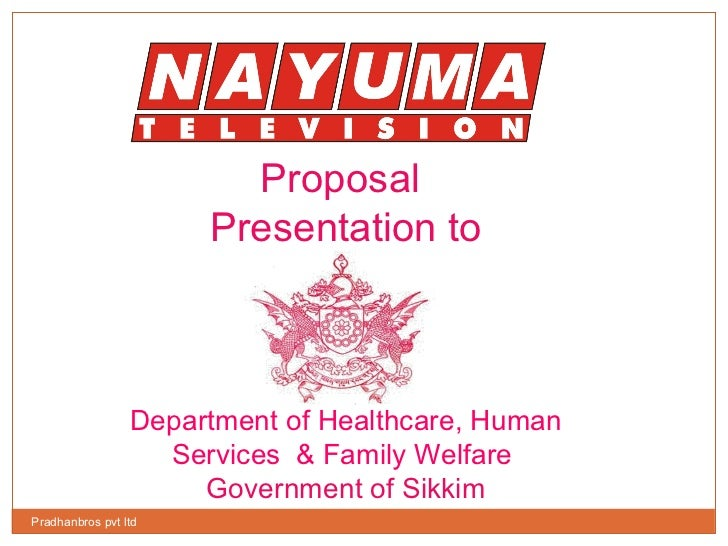 Proposal  Presentation to Department of Healthcare, Human Services  & Family Welfare  Government of Sikkim Pradhanbros pvt...