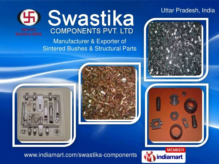 Uttar Pradesh, India<br />Manufacturer & Exporter of<br />Sintered Bushes & Structural Parts<br />