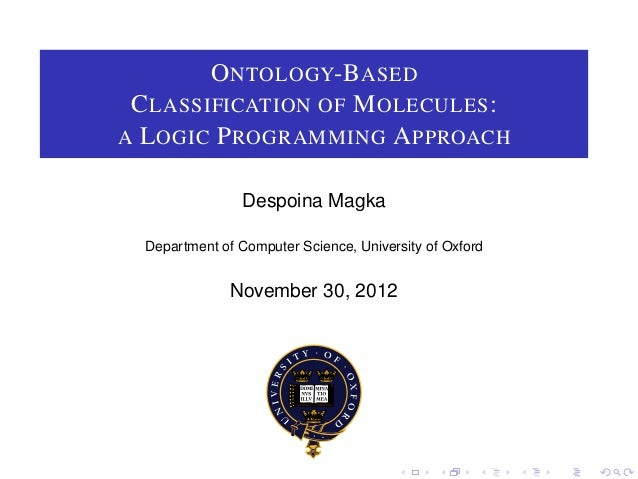 O NTOLOGY-BASED C LASSIFICATION OF M OLECULES :A L OGIC P ROGRAMMING A PPROACH                Despoina Magka  Department o...