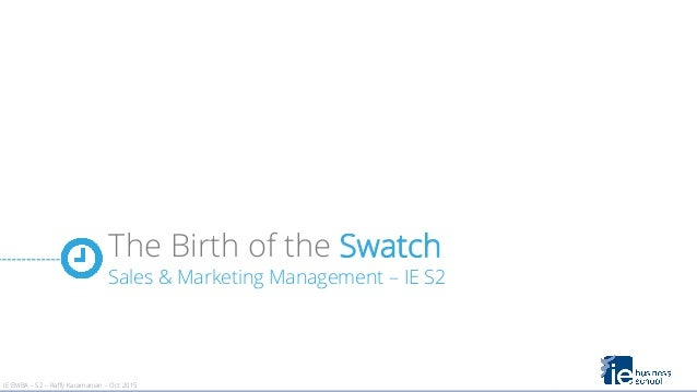 birth of swatch case harvard Business case study on swatch introduction from the early 1600s where watch making was considered to be one of the most wondrous art forms to present times where a watch is a utility accessory, a fashion.
