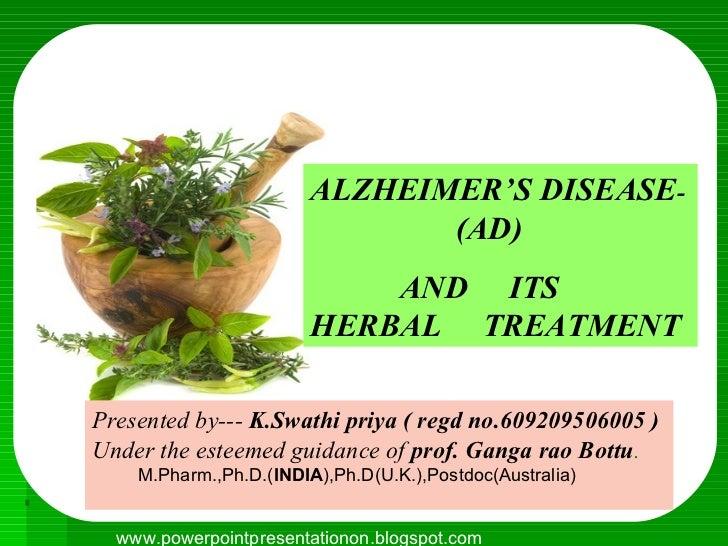 ALZHEIMER'S DISEASE -  (AD) AND  ITS  HERBAL  TREATMENT Presented by---  K.Swathi priya ( regd no.609209506005 )  Under th...