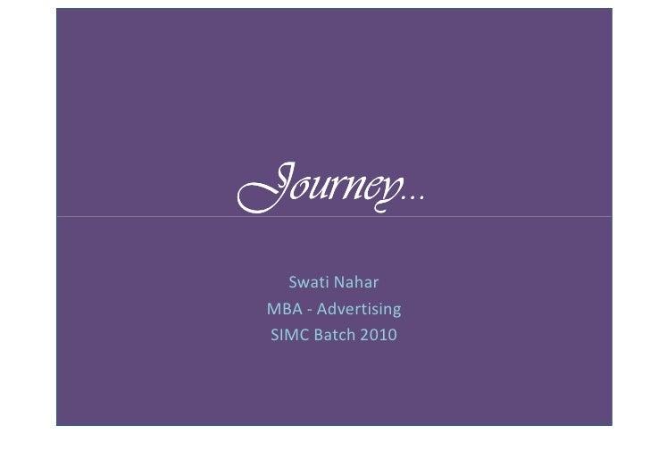 Journey…    Swati Nahar  MBA - Advertising  SIMC Batch 2010