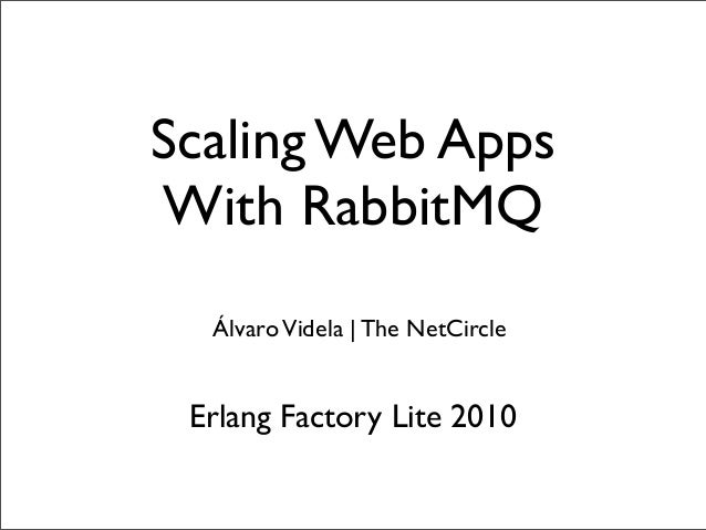 Scaling Web Apps With RabbitMQ ÁlvaroVidela   The NetCircle Erlang Factory Lite 2010