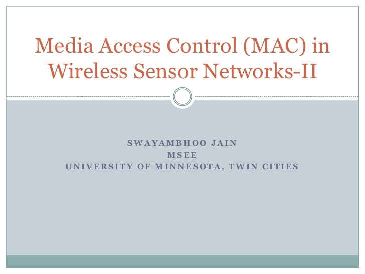 Swayambhoo Jain<br />MSEE, 1st semester<br />University of Minnesota, Twin Cities<br />Media Access Control (MAC) in Wirel...