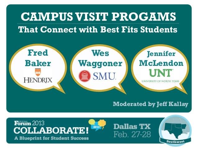 CAMPUS VISIT PROGAMSThat Connect with Best Fits Students Fred          Wes             Jennifer Baker       Waggoner      ...