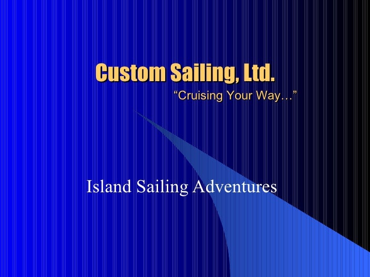"Custom Sailing, Ltd.   ""Cruising Your Way…"" Island Sailing Adventures"