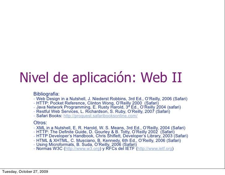 Nivel de aplicación: Web II                  Bibliografia:                  - Web Design in a Nutshell, J. Niederst Robbin...