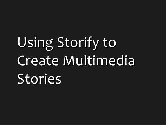 Using Storify toUsing Storify to Create MultimediaCreate Multimedia StoriesStories