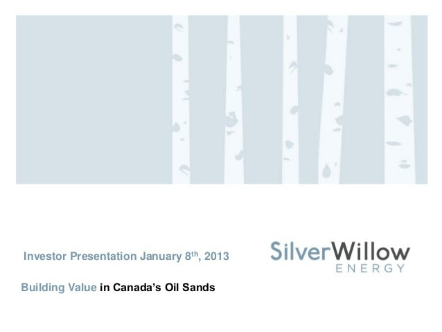 Investor Presentation January 8th, 2013 Building Value in Canada's Oil Sands
