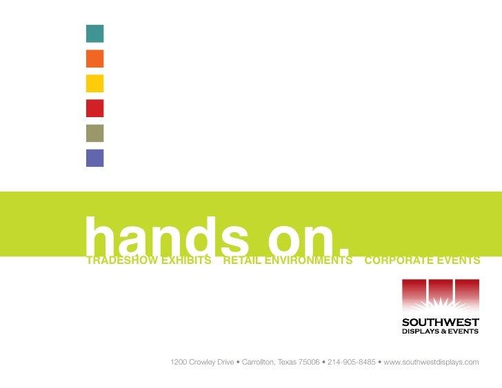 hands on. TRADESHOW EXHIBITS RETAIL ENVIRONMENTS CORPORATE EVENTS                1200 Crowley Drive • Carrollton, Texas 75...