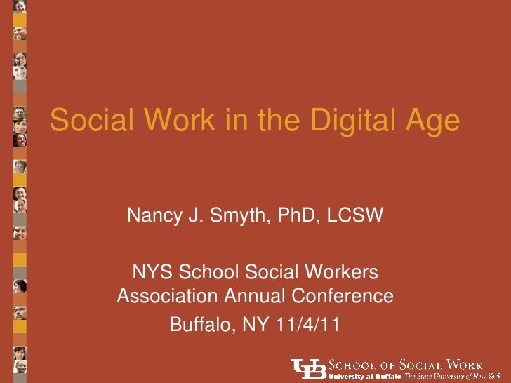 Social Work in the Digital Age     Nancy J. Smyth, PhD, LCSW     NYS School Social Workers    Association Annual Conferenc...