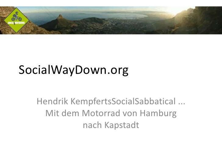 SocialWayDown.org<br />Hendrik KempfertsSocialSabbatical ... Mit dem Motorrad von Hamburg nach Kapstadt<br />