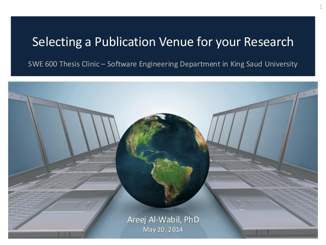 Selecting a Publication Venue for your Research SWE 600 Thesis Clinic – Software Engineering Department in King Saud Unive...