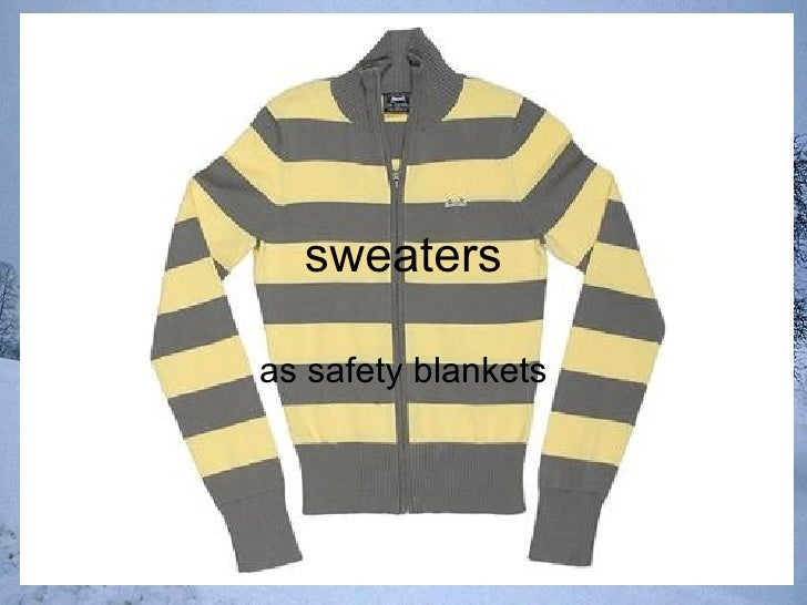 sweaters as safety blankets