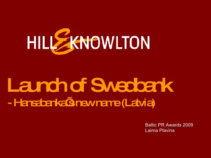 Corporate and Business Communication 2009 / 2nd place / Launch of Swedbank in Latvia – Hansabanka's new name