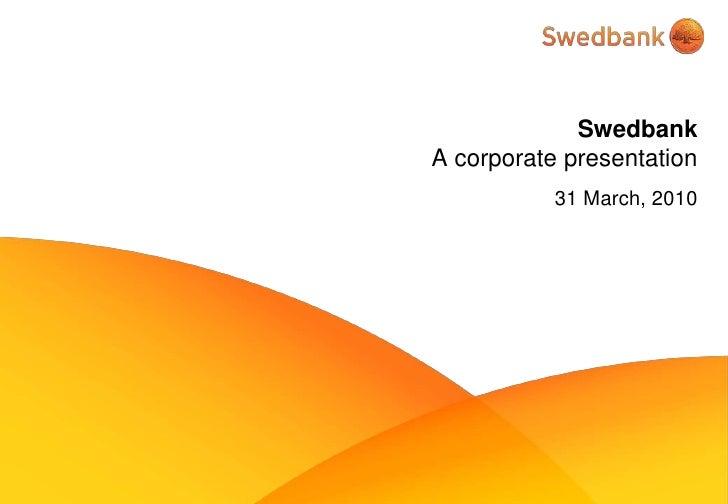 Swedbank A corporate presentation            31 March, 2010