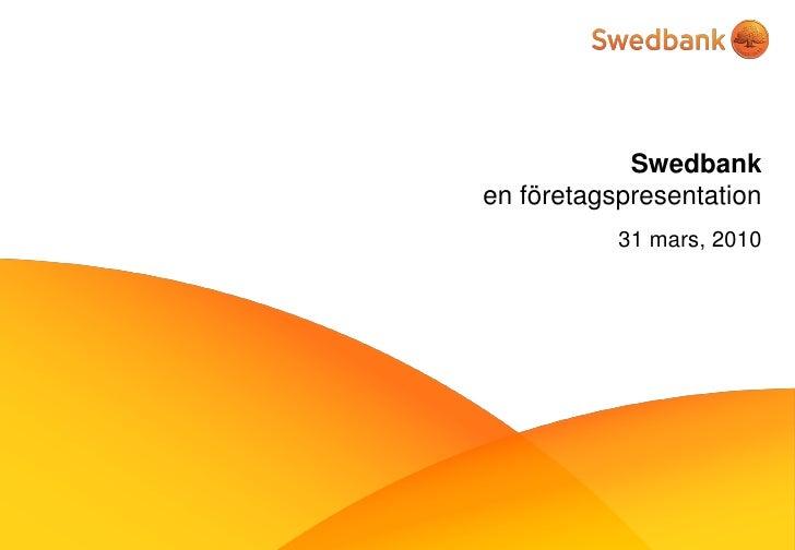 Swedbank en företagspresentation            31 mars, 2010