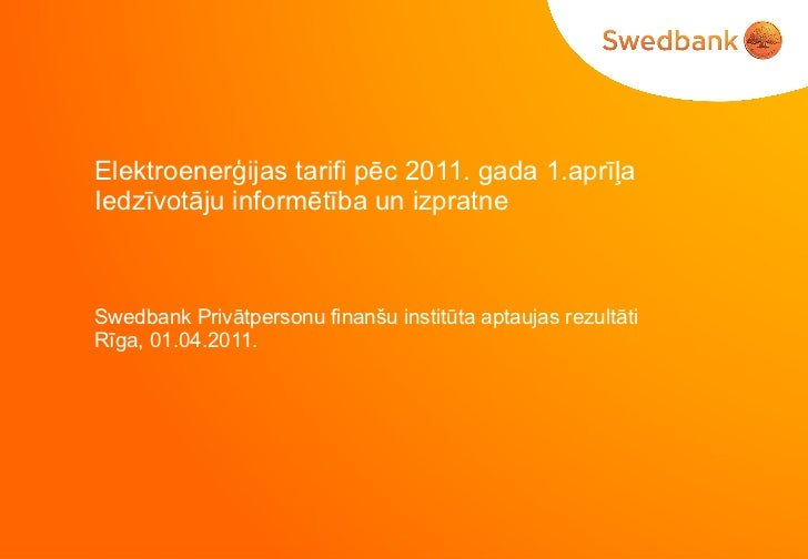 Elektroenerģijas tarifi pēc 2011. gada 1.aprīļa Iedzīvotāju informētība un izpratne Swedbank Privātpersonu finanšu institū...
