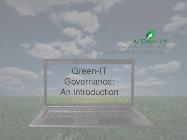 T O D O  By . Your Partner in Green-IT & sustainable business strategy  Green-IT Governance: An introduction