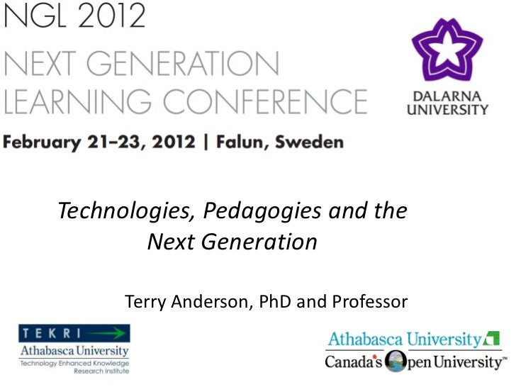 Technologies, Pedagogies and the        Next Generation      Terry Anderson, PhD and Professor