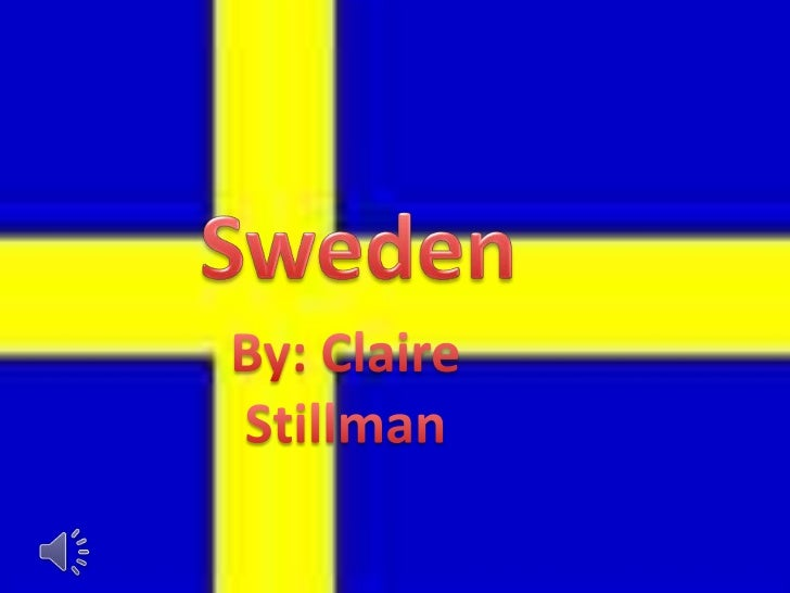Sweden<br />By: Claire Stillman<br />