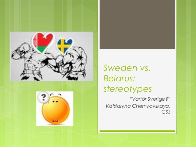 "Sweden vs.Belarus:stereotypes          ""Varför Sverige?""Katsiaryna Chernyavskaya,                        CSS"