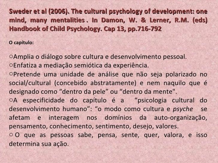 <ul><li>Sweder et al (2006). The cultural psychology of development: one mind, many mentalities  . In Damon, W. & Lerner,...