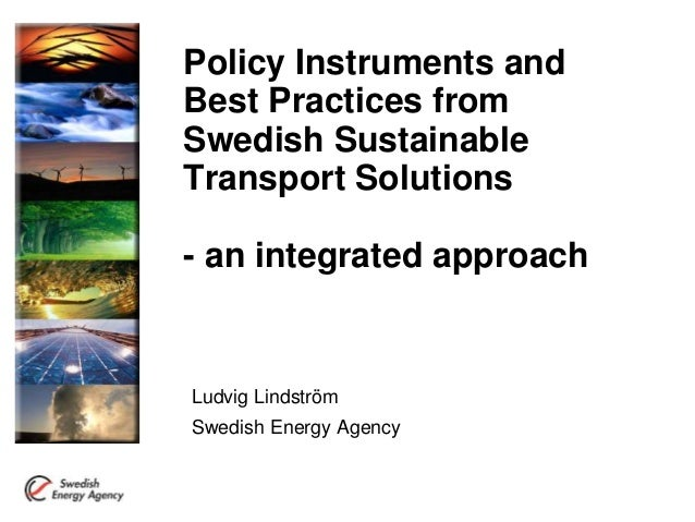 Policy Instruments and Best Practices from Swedish Sustainable Transport Solutions - an integrated approach Ludvig Lindstr...