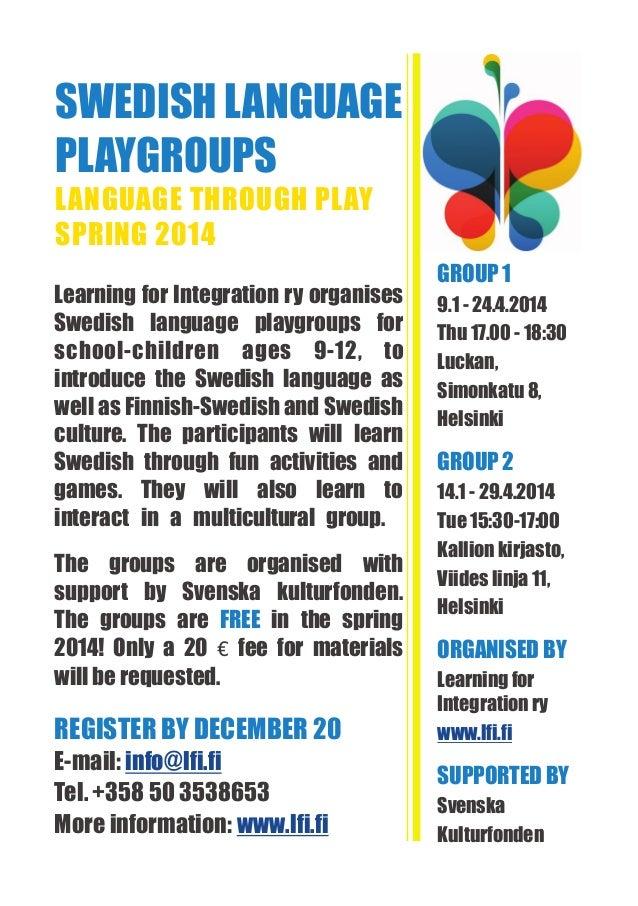 SWEDISH LANGUAGE PLAYGROUPS LANGUAGE THROUGH PLAY SPRING 2014 Learning for Integration ry organises Swedish language playg...
