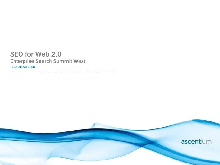 <ul><li>SEO for Web 2.0 </li></ul><ul><li>Enterprise Search Summit West </li></ul><ul><li>September 2008 </li></ul>
