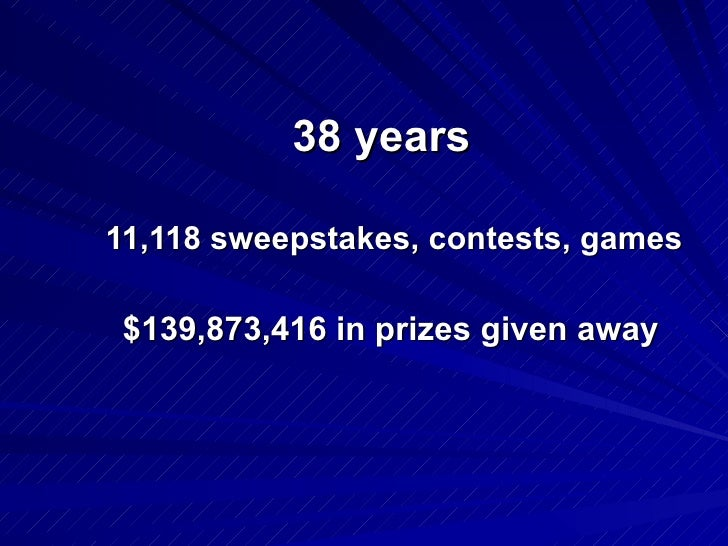 11,118 sweepstakes, contests, games 38 years $139,873,416 in prizes given away