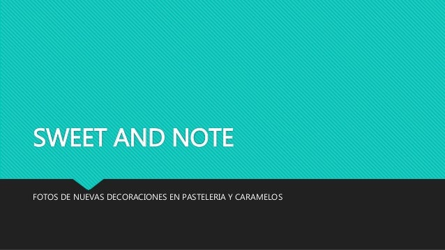 SWEET AND NOTE FOTOS DE NUEVAS DECORACIONES EN PASTELERIA Y CARAMELOS