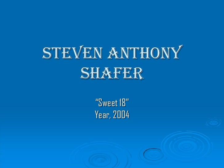 "Steven Anthony Shafer<br />""Sweet 18""Year, 2004<br />"