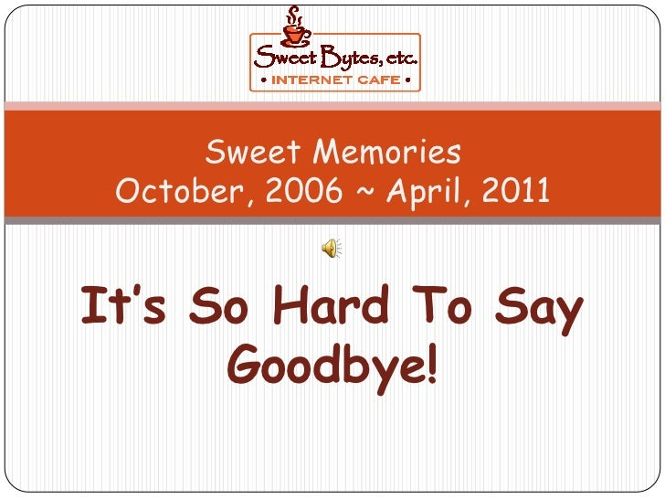Sweet Memories<br />October, 2006 ~ April, 2011<br />It's So Hard To Say Goodbye!<br />