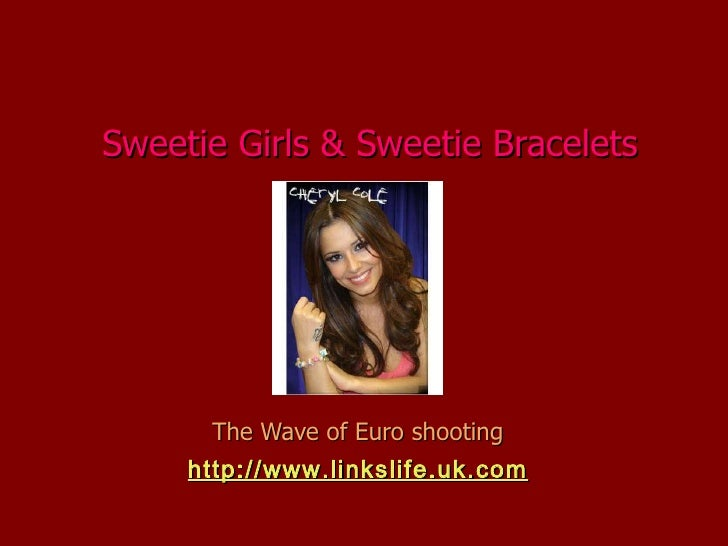 Sweetie Girls & Sweetie Bracelets The Wave of Euro shooting http://www.linkslife.uk.com