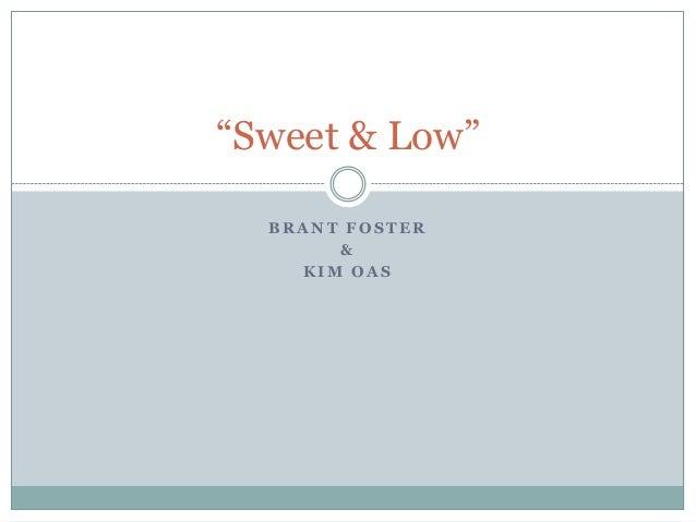 "B R A N T F O S T E R & K I M O A S ""Sweet & Low"""