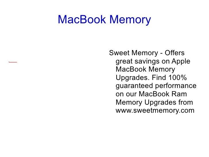 MacBook Memory <ul><li>Sweet Memory - Offers great savings on Apple MacBook Memory Upgrades. Find 100% guaranteed performa...